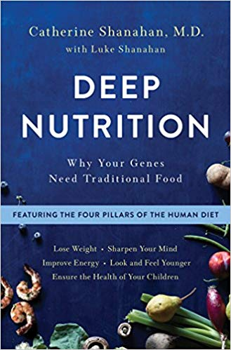 Deep Nutrition by Catherine Shanahan, M.D.